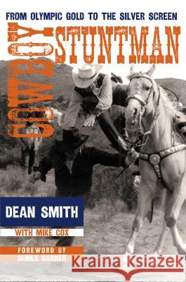 Cowboy Stuntman : From Olympic Gold to the Silver Screen Dean Smith Mike Cox James Garner 9780896727892 Texas Tech University Press
