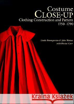 Costume Close-Up: Clothing Construction and Pattern, 1750-1790 Linda Baumgarten 9780896762268