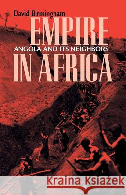 Empire in Africa: Angola and Its Neighbors David Birmingham 9780896802483
