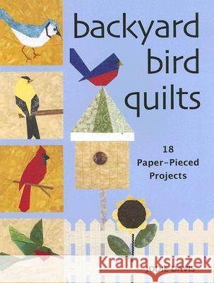 Backyard Bird Quilts: 18 Paper-Pieced Projects Jodie Davis 9780896891784