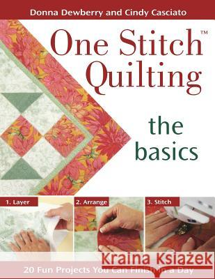 One Stitch Quilting - The Basics: 20 Fun Projects You Can Finish in a Day Donna Dewberry Cindy Casciato 9780896893184