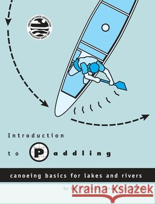 Introduction to Paddling: Canoeing Basics for Lakes and Rivers American Canoe Association               American Canoe Association 9780897322027