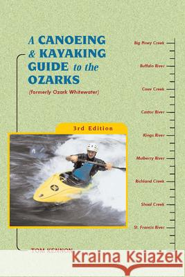 A Canoeing and Kayaking Guide to the Ozarks Tom Kennon 9780897325219