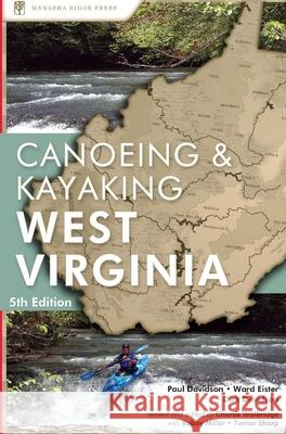 A Canoeing and Kayaking Guide to West Virginia Charlie Walbridge Paul Davidson 9780897325455