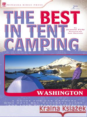 The Best in Tent Camping: Washington: A Guide for Car Campers Who Hate Rvs, Concrete Slabs, and Loud Portable Stereos Jeanne Louise Pyle Ian Devine 9780897326964