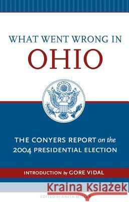 What Went Wrong in Ohio: The Conyers Report on the 2004 Presidential Election United States                            Anita R. Miller Gore Vidal 9780897335355 Academy Chicago Publishers