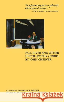 Fall River and Other Uncollected Stories John Cheever Franklin Dennis 9780897335966