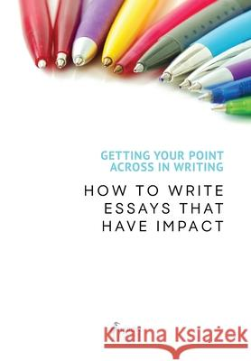Getting Your Point Across In Writing: How to Write Essays that Have Impact Heron Books 9780897391436