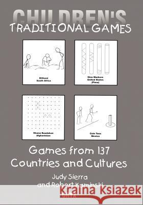 Children's Traditional Games : Games from 137 Countries and Cultures Robert Kaminski Judy Sierra Judy Sierra 9780897749671