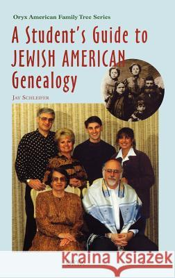 Student's Guide to Jewish American Genealogy Jay Schleifer 9780897749770