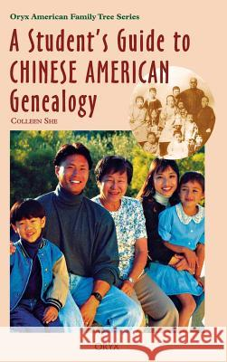 A Student's Guide to Chinese American Genealogy Colleen She 9780897749800