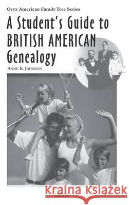 A Student's Guide to British American Genealogy Anne E. Johnson 9780897749824
