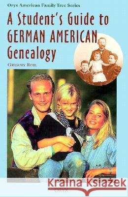 A Student's Guide to German American Genealogy Gregory Robl 9780897749831
