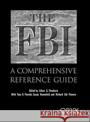 The FBI: A Comprehensive Reference Guide Athan G. Theoharis Richard Gid Powers Tony G. Poveda 9780897749916