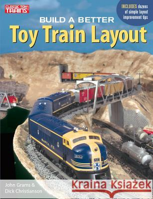 Build a Better Toy Train Layout John Grams Dick Christianson 9780897784795