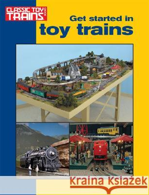 Get Started in Toy Trains Kalmbach Publishing Company 9780897784849