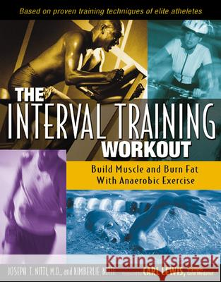 The Interval Training Workout : Build Muscle and Burn Fat with Anaerobic Exercise Joseph T. Nitti Kimberlie Nitti Carl Lewis 9780897933278