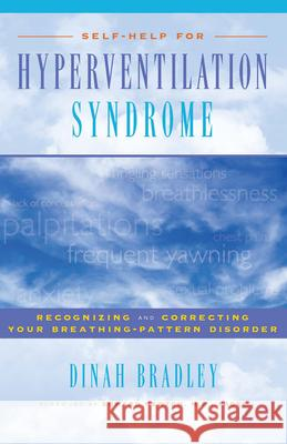 Self-Help for Hyperventilation Syndrome: Recognizing and Correcting Your Breathing-Pattern Disorder Dinah Bradley 9780897933483
