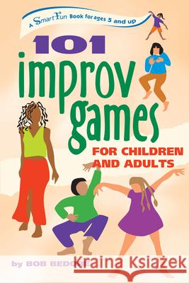101 Improv Games for Children and Adults: Fun and Creativity with Improvisation and Acting Bob Bedore Ian Barkley 9780897934244