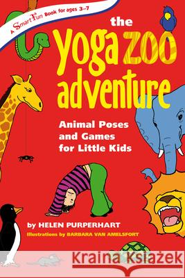 The Yoga Zoo Adventure: Animal Poses and Games for Little Kids Helen Purperhart Van Amelsfort Barbara 9780897935050