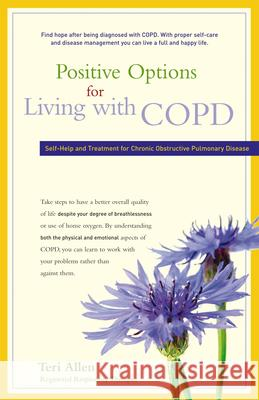 Positive Options for Living with COPD: Self-Help and Treatment for Chronic Obstructive Pulmonary Disease Teri Allen 9780897935531