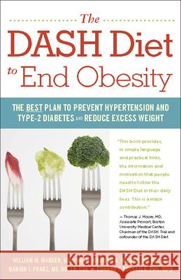The Dash Diet to End Obesity: The Best Plan to Prevent Hypertension and Type-2 Diabetes and Reduce Excess Weight William M. Manger Jennifer K. Nelson Marion J. Franz 9780897936439 Hunter House Publishers