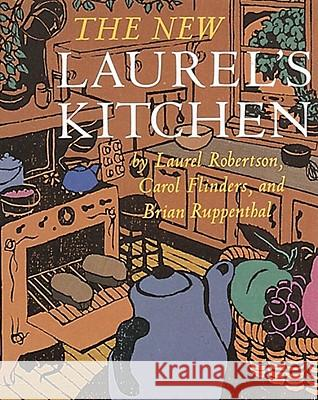 The New Laurel's Kitchen Laurel Robertson Carol L. Flinders Brian Ruppenthal 9780898151664 Ten Speed Press