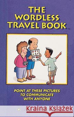 The Wordless Travel Book: Point at These Pictures to Communicate with Anyone Jonathan Meader 9780898158090