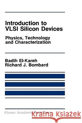 Introduction to VLSI Silicon Devices : Physics, Technology and Characterization Badih El-Kareh R. J. Bombard 9780898382105 Kluwer Academic Publishers