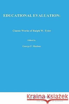 Educational Evaluation: Classic Works of Ralph W. Tyler Ralph Winfred Tyler George F. Madaus Daniel L. Stufflebeam 9780898382730 Springer