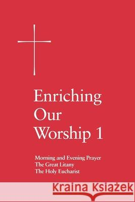 Enriching Our Worship 1: Morning and Evening Prayer, the Great Litany, and the Holy Eucharist Episcopal Church 9780898692754 Church Publishing