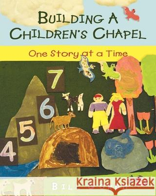Building a Children's Chapel: One Story at a Time Bill Gordh 9780898695649