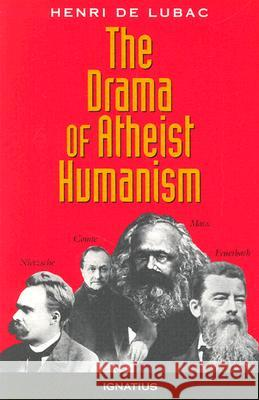 The Drama of Atheist Humanism Henri d Henri de Lubac Mark Sebanc 9780898704433