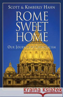 Rome Sweet Home: Our Journey to Catholicism Scott Hahn Kimberly Hahn 9780898704785 Ignatius Press