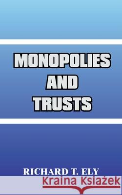 Monopolies and Trusts Richard T. Ely 9780898750928