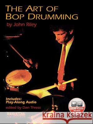 The Art of Bop Drumming: Book & CD John Riley Dan Thress 9780898988901 Alfred Publishing Company