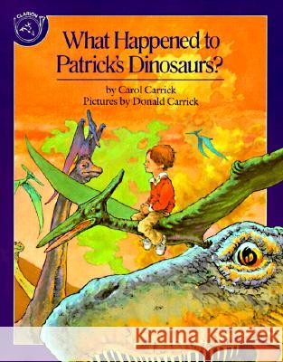 What Happened to Patrick's Dinosaurs? Carol Carrick Donald Carrick Donald Carrick 9780899197975