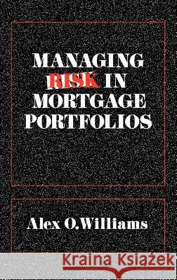 Managing Risk in Mortgage Portfolios Alex O. Williams 9780899300580