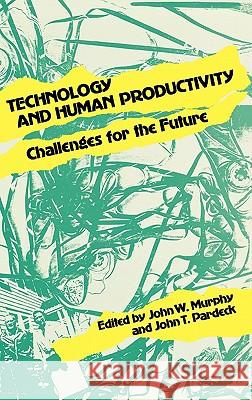 Technology and Human Productivity : Challenges for the Future John Murphy John T. Pardeck John Murphy 9780899301945