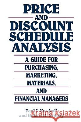 Price and Discount Schedule Analysis: A Guide for Purchasing, Marketing, Materials, and Financial Managers Paul J. Kuzdrall Robert R. Britney 9780899303666
