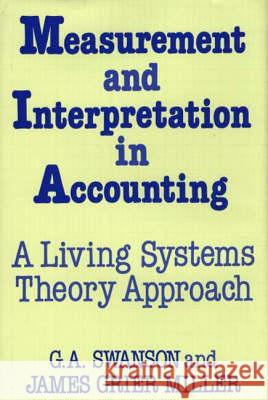 Measurement and Interpretation in Accounting: A Living Systems Theory Approach G. A. Swanson James G. Miller 9780899304229