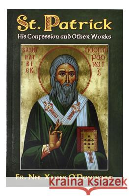St. Patrick: His Confession and Other Works Neil Fr O O'Donoghue 9780899421797