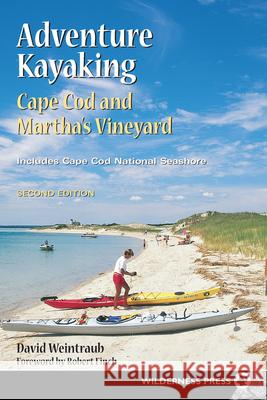 Adventure Kayaking: Cape Cod and Marthas : Cape Cod and Marthas David Weintraub 9780899972930