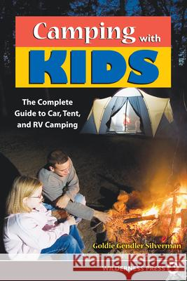 Camping with Kids: Complete Guide to Car Tent and RV Camping Goldie Gendler Silverman 9780899973616