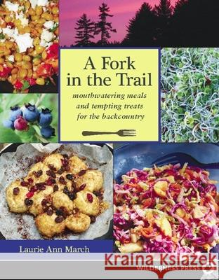 Fork in the Trail: Mouthwatering Meals and Tempting Treats for the Backcountry Laurie Ann March 9780899974316