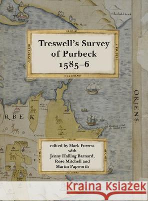 Ralph Treswell's Survey of Sir Christopher Hatton's Lands in Purbeck, 1585-6 Mark Forrest   9780900339226