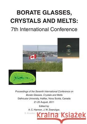 Borate Glasses, Crystals, & Melts: 7th International Conference A C Hannon J W Zwanziger S Kroeker 9780900682735 Society of Glass Technology