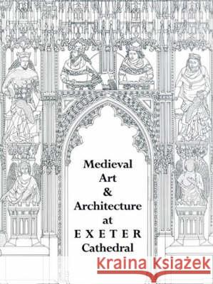 Medieval Art and Architecture at Exeter Cathedral  9780901286260