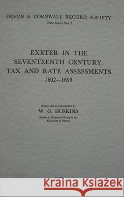 Exeter in the Seventeenth Century: Tax and Rate Assessments 1602-1699  9780901853059
