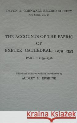 The Accounts of the Fabric of Exeter Cathedral 1279-1353, Part I  9780901853240